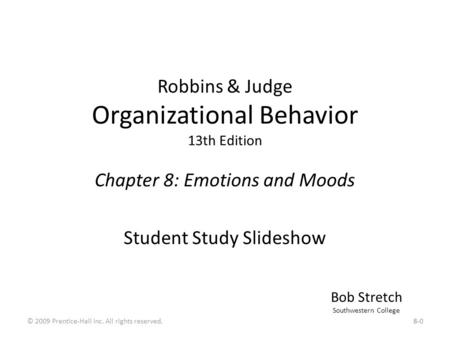 Chapter Objectives Upon completion of this chapter you will be able to: Differentiate emotions from moods, and list the basic emotions and moods. Discuss.