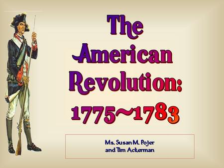 Ms. Susan M. Pojer and Tim Ackerman. BritainAmericans Advantages?? Disadvantages?? On the Eve of the Revolution ?