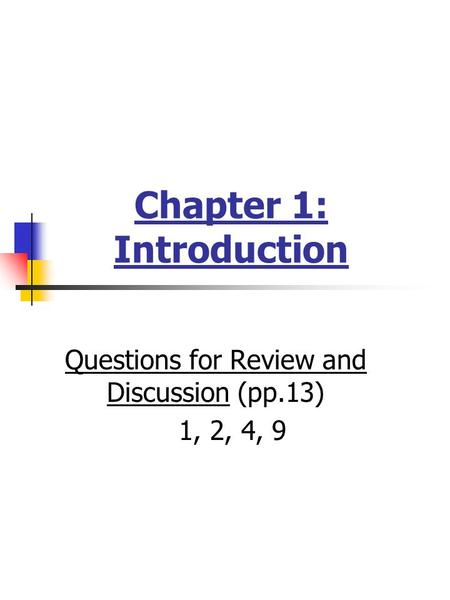 Chapter 1: Introduction Questions for Review and Discussion (pp.13) 1, 2, 4, 9.