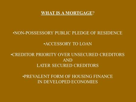 WHAT IS A MORTGAGE? NON-POSSESSORY PUBLIC PLEDGE OF RESIDENCE ACCESSORY TO LOAN CREDITOR PRIORITY OVER UNSECURED CREDITORS AND LATER SECURED CREDITORS.