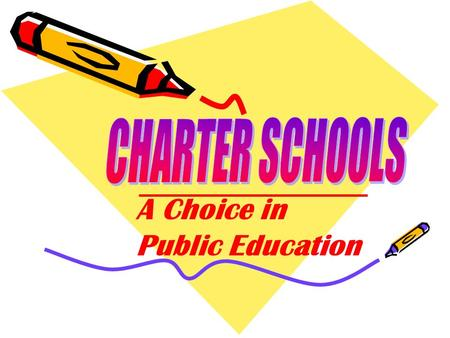 A Choice in Public Education. Charter Schools Are Public Schools That: Have a charter granted by the Commissioner of Education Operate independently of.