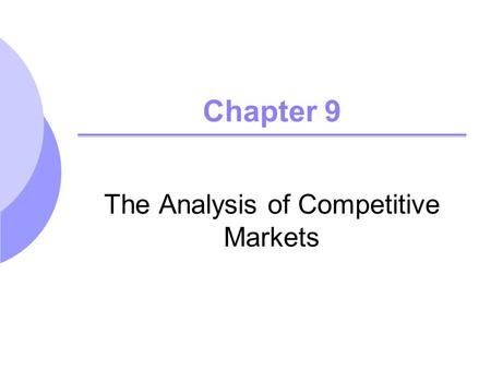 Chapter 9 The Analysis of Competitive Markets. ©2005 Pearson Education, Inc. Chapter 92 Topics to be Discussed Evaluating the Gains and Losses from Government.