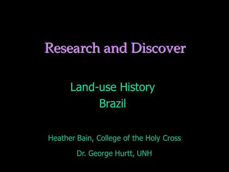 Research and Discover Land-use History Brazil Heather Bain, College of the Holy Cross Dr. George Hurtt, UNH.