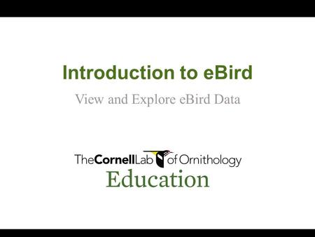 Introduction to eBird View and Explore eBird Data.