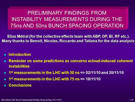 Elias Métral, LHC Beam Commissioning Working Group meeting, 30/11/2010 /241 PRELIMINARY FINDINGS FROM INSTABILITY MEASUREMENTS DURING THE 75ns AND 50ns.