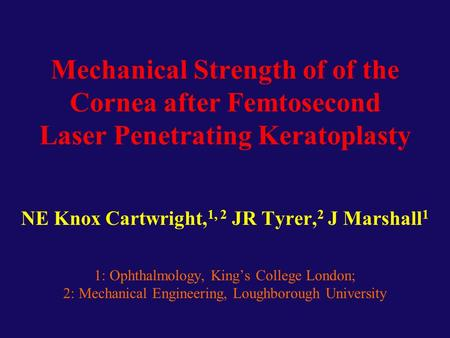 Mechanical Strength of of the Cornea after Femtosecond Laser Penetrating Keratoplasty NE Knox Cartwright, 1, 2 JR Tyrer, 2 J Marshall 1 1: Ophthalmology,