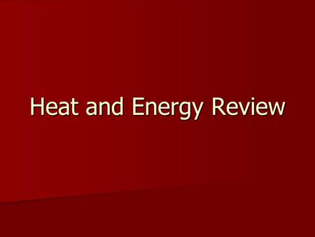 Heat and Energy Review. Types of Energy Heat Heat Light Light Sound Sound Electrical Electrical Solar (Sun) Solar (Sun) Chemical Chemical Wind Wind Water.