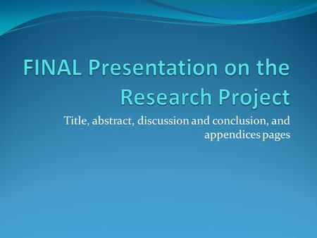 Title, abstract, discussion and conclusion, and appendices pages.