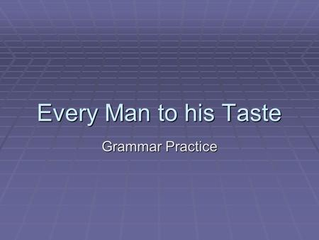 Every Man to his Taste Grammar Practice.