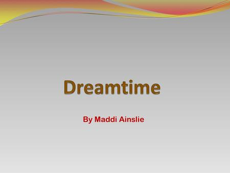 By Maddi Ainslie. 1. Who created the dreamtime stories? The dreamtime stories were created by the aboriginals, and passed down as legends. 2. Do all the.