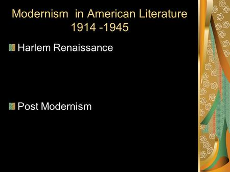 Modernism in American Literature 1914 -1945 Harlem Renaissance Post Modernism.