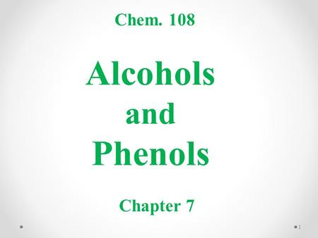 Alcohols and Phenols Chem. 108 Chapter 7 1. Alcohols and Phenols The Hydroxyl group (-OH) sp 3 sp 2 2.
