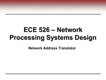 ECE 526 – Network Processing Systems Design Network Address Translator.