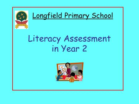 Literacy Assessment in Year 2 Longfield Primary School.