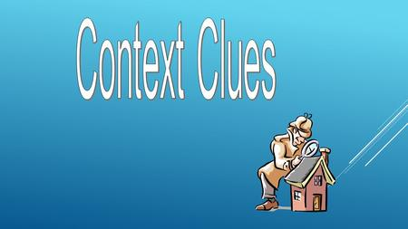 Context Clues: are hints that the author gives to help define a difficult or unusual word.