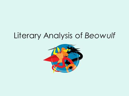 Literary Analysis of Beowulf. The Bottom Line The point of literary analysis is to go beyond merely summarizing a work to figuring out how a writer's.
