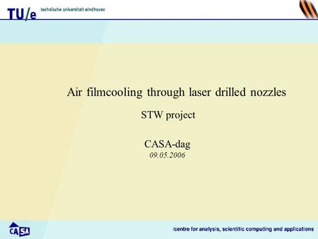 Air filmcooling through laser drilled nozzles STW project CASA-dag 09.05.2006.