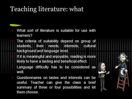Teaching literature: what  What sort of literature is suitable for use with learners?  The criteria of suitability depend on group of students, their.