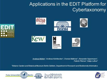 Applications in the EDIT Platform for Cybertaxonomy Andreas Müller 1, Andreas Kohlbecker 1, Cherian Mathew 1, Alexander Oppermann 1, Patrick Plitzner 1,