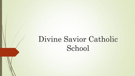 Divine Savior Catholic School. Did You Know……  From 2010-2014, Collectively over the last 5 graduating classes:  90% of our former students were members.