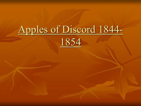 Apples of Discord 1844- 1854. Pat Points… The US will conquer Mexico, but it will be as the man (who) swallows arsenic…Mexico will poison us. The US will.
