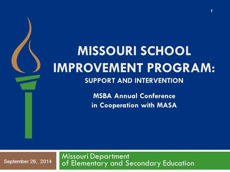 MISSOURI SCHOOL IMPROVEMENT PROGRAM: SUPPORT AND INTERVENTION Missouri Department of Elementary and Secondary Education 1 MSBA Annual Conference in Cooperation.