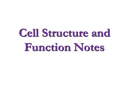 Cell Structure and Function Notes. What is a cell? The basic unit of structure and function in organisms. The basic unit of structure and function in.