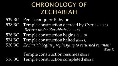 539 BC Persia conquers Babylon 538 BC Temple construction decreed by Cyrus (Ezra 1) Return under Zerubbabel (Ezra 2) 536 BC Temple construction begins.