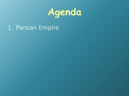 Agenda 1.Persian Empire. Objectives Students will be able to… 26. Describe the major beliefs and traditions of Judaism. 27. Summarize the key aspects.