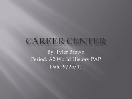 By: Tyler Brown Period: A2 World History PAP Date: 9/25/11.