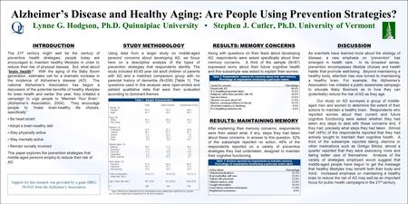 Alzheimer's Disease and Healthy Aging: Are People Using Prevention Strategies? Lynne G. Hodgson, Ph.D. Quinnipiac University Stephen J. Cutler, Ph.D. University.