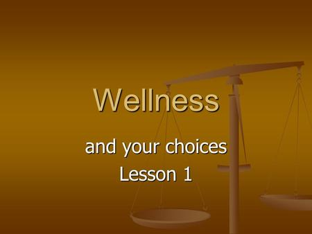 "Wellness and your choices Lesson 1. Group Discussion In your groups discuss the following questions. 1. How do you define ""Wellness"" 2. What does the."