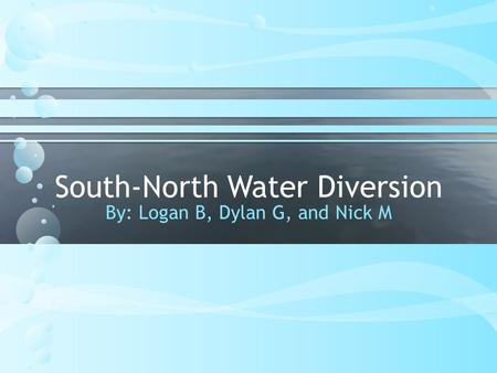 South-North Water Diversion By: Logan B, Dylan G, and Nick M.