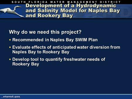 Development of a Hydrodynamic and Salinity Model for Naples Bay and Rookery Bay Why do we need this project?  Recommended in Naples Bay SWIM Plan  Evaluate.
