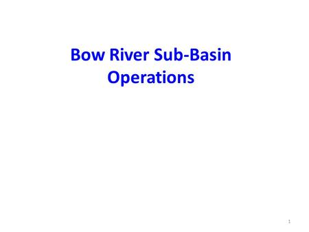 1 Bow River Sub-Basin Operations. 9650 square miles 400 miles long 1.2 million people The Bow River Basin Alberta Water smart.