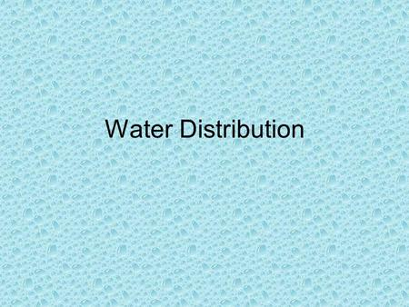 Water Distribution. The Water Cycle Water is essential to life on Earth. Humans can live for more than month without food, but we can live for only a.