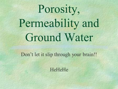 Porosity, Permeability and Ground Water