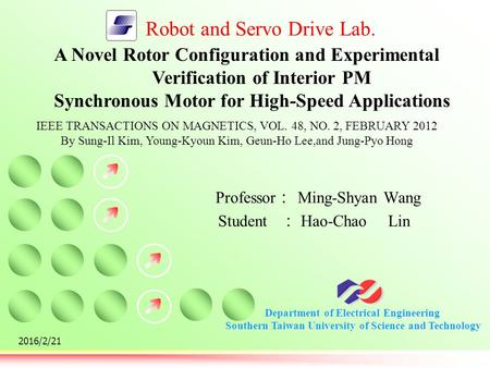 Department of Electrical Engineering Southern Taiwan University of Science and Technology Robot and Servo Drive Lab. 2016/2/21 A Novel Rotor Configuration.