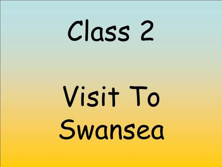 Class 2 Visit To Swansea. We went to the Marina.