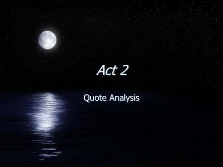"Act 2 Quote Analysis. Act 2 Scene 1 ""Can I go forward when my heart is here? Turn back, dull earth, and find thy centre out"""