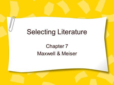 Selecting Literature Chapter 7 Maxwell & Meiser. Objectives Life-long enjoyment Understand the past Understand own experiences Wider view of life Learn.