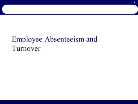 1 Employee Absenteeism and Turnover. 2 Absenteeism When an employee is scheduled to work fails to report on duty it is called absenteeism It is defined.