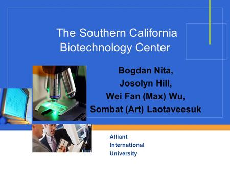 Alliant International University The Southern California Biotechnology Center Bogdan Nita, Josolyn Hill, Wei Fan (Max) Wu, Sombat (Art) Laotaveesuk.