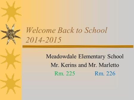 Welcome Back to School 2014-2015 Meadowdale Elementary School Mr. Kerins and Mr. Marletto Rm. 225 Rm. 226.