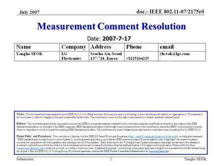 Doc.: IEEE 802.11-07/2175r0 Submission July 2007 Yongho SEOK1 Measurement Comment Resolution Notice: This document has been prepared to assist IEEE 802.11.