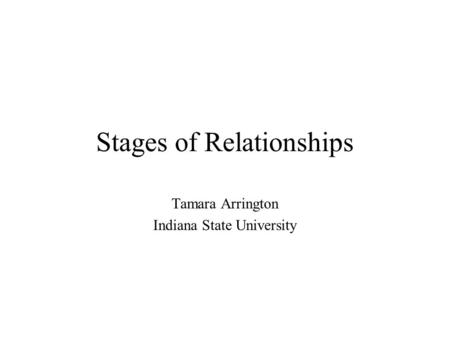 Stages of Relationships Tamara Arrington Indiana State University.
