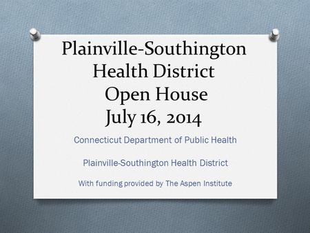 Plainville-Southington Health District Open House July 16, 2014 Connecticut Department of Public Health Plainville-Southington Health District With funding.