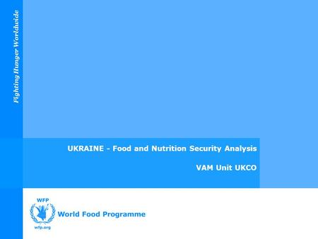 Fighting Hunger Worldwide UKRAINE - Food and Nutrition Security Analysis VAM Unit UKCO.