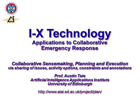 I-X Technology Applications to Collaborative Emergency Response Collaborative Sensemaking, Planning and Execution via sharing of issues, activity options,