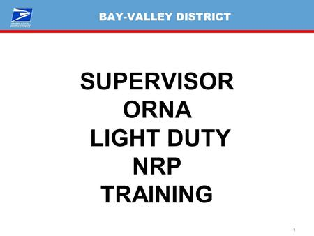 1 BAY-VALLEY DISTRICT SUPERVISOR ORNA LIGHT DUTY NRP TRAINING.
